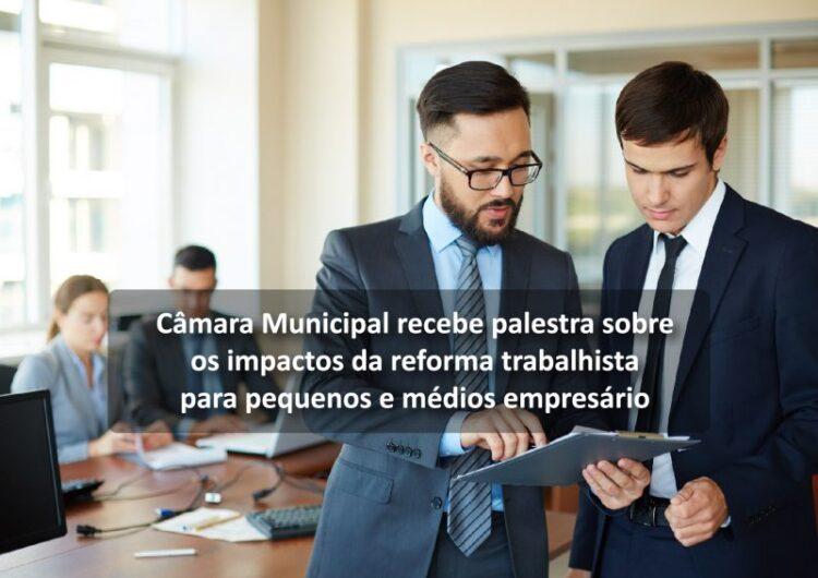 Câmara Municipal recebe palestra sobre os impactos da reforma trabalhista para pequenos e médios empresários
